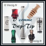D comme Drip Tip